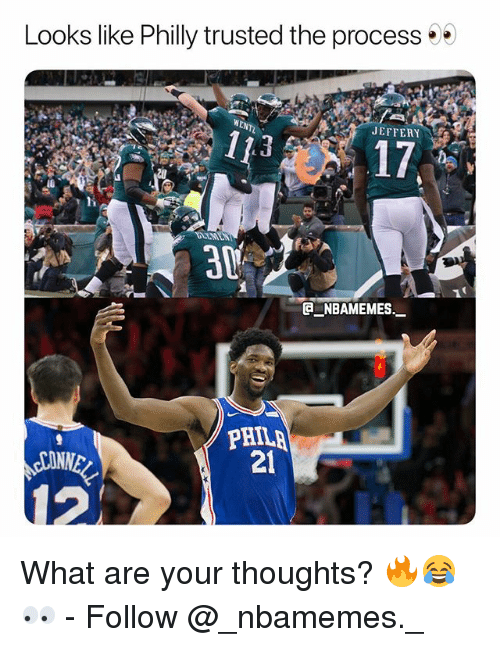 Memes, 🤖, and Philly: Looks like Philly trusted the process  JEFFERY  3  17  r li  30  NBAMEMES.  PHILA  21 What are your thoughts? 🔥😂👀 - Follow @_nbamemes._