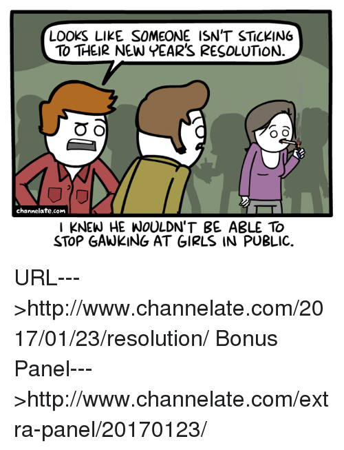 Memes, New Year's Resolutions, and 🤖: LOOKS LIKE SOMEONE ISN'T STICKING  TO THEIR NEW YEAR'S RESOLUTION.  O O  O O  channelate.com  KNEW HE WOULDN'T BE A3LE TO  STOP GAWKING AT GIRLS IN PUBLIC. URL--->http://www.channelate.com/2017/01/23/resolution/ Bonus Panel--->http://www.channelate.com/extra-panel/20170123/