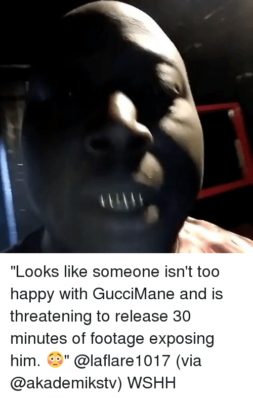 """Exposion: """"Looks like someone isn't too happy with GucciMane and is threatening to release 30 minutes of footage exposing him. 😳"""" @laflare1017 (via @akademikstv) WSHH"""