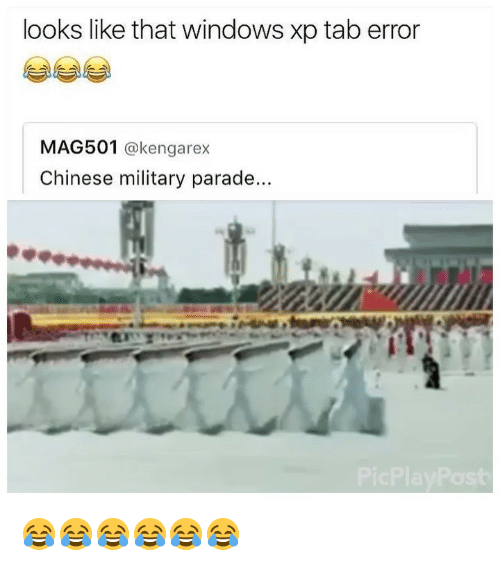 Windows, Chinese, and Girl Memes: looks like that windows xp tab error  MAG501 @kengarex  Chinese military parade.. 😂😂😂😂😂😂