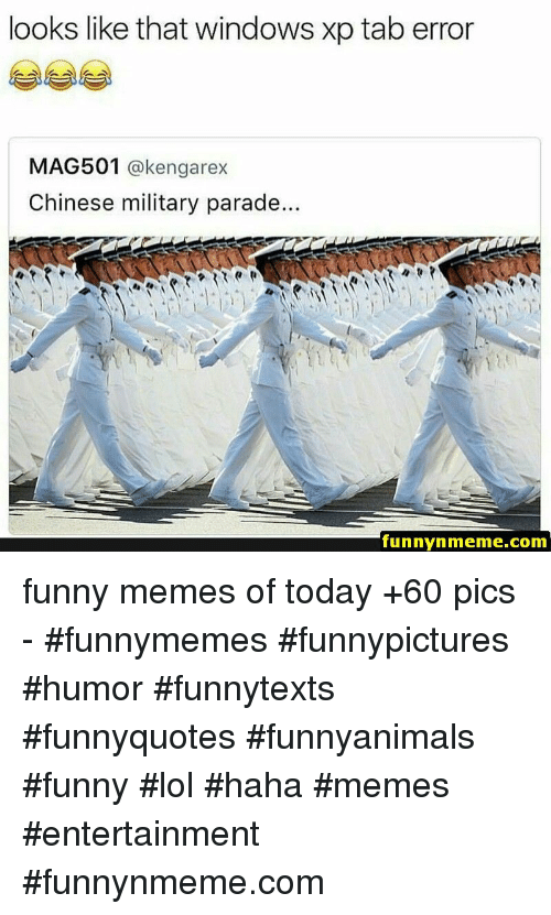 Windows XP: looks like that windows xp tab error  MAG501 @kengarex  Chinese military parade..  funnynmeme.com funny memes of today +60 pics - #funnymemes #funnypictures #humor #funnytexts #funnyquotes #funnyanimals #funny #lol #haha #memes #entertainment #funnynmeme.com