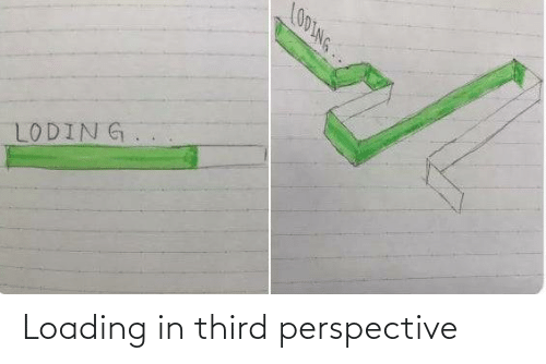 loading: LOOLNG..  LODING. Loading in third perspective