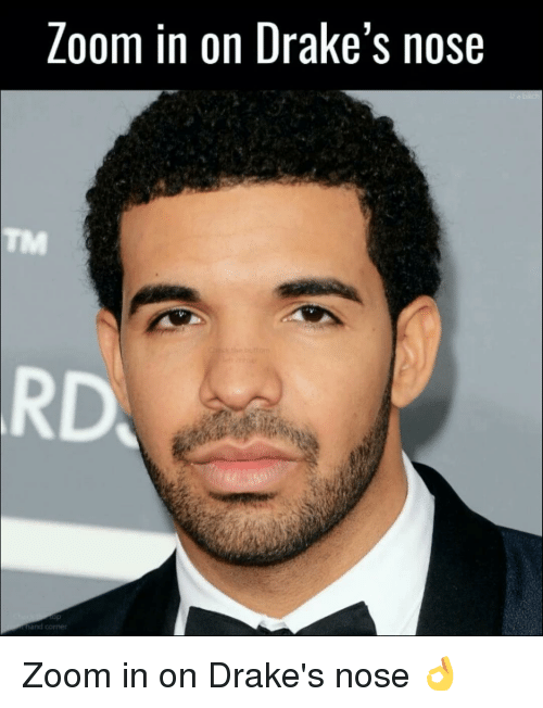 Memes, Zoom, and 🤖: Loom in on Drake's nose Zoom in on Drake's nose 👌