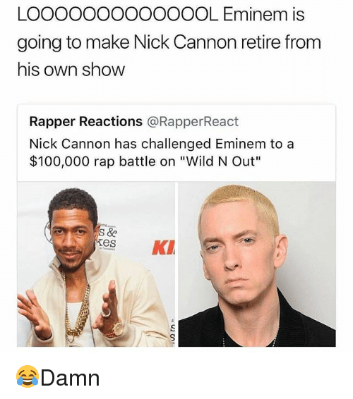 """Anaconda, Eminem, and Memes: LOOOOOOOOOOOOOL Eminem is  going to make Nick Cannon retire from  his own show  Rapper Reactions @RapperReact  Nick Cannon has challenged Eminem to a  $100,000 rap battle on """"Wild N Out""""  es K 😂Damn"""
