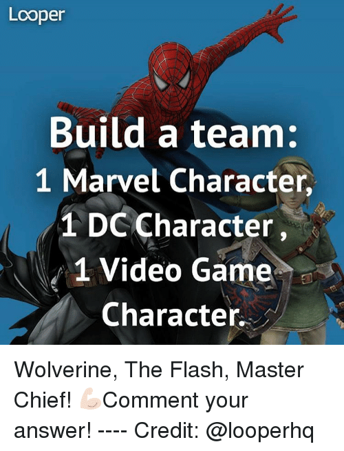 dc characters: Looper  Build a team:  1 Marvel Character,  1 DC Character  1 Video Game  Character Wolverine, The Flash, Master Chief! 💪🏻Comment your answer! ---- Credit: @looperhq