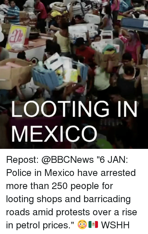"""Petrol Price: LOOTING IN  MEXICO Repost: @BBCNews """"6 JAN: Police in Mexico have arrested more than 250 people for looting shops and barricading roads amid protests over a rise in petrol prices."""" 😳🇲🇽 WSHH"""