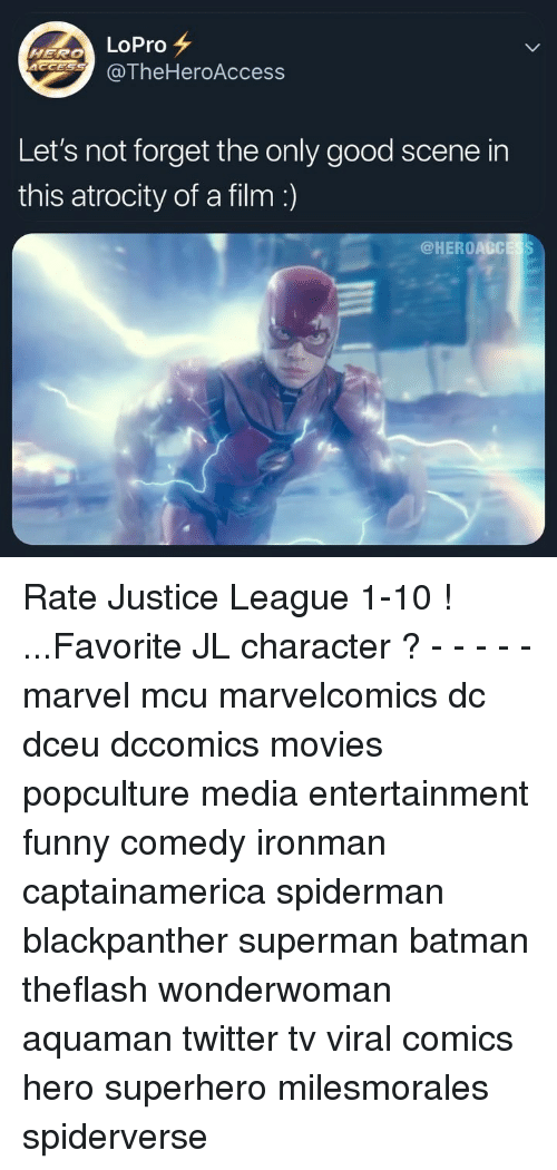 Justice League: LoPro  @TheHeroAccess  Let's not forget the only good scene in  this atrocity of a film  @HEROACCESS Rate Justice League 1-10 ! ...Favorite JL character ? - - - - - marvel mcu marvelcomics dc dceu dccomics movies popculture media entertainment funny comedy ironman captainamerica spiderman blackpanther superman batman theflash wonderwoman aquaman twitter tv viral comics hero superhero milesmorales spiderverse