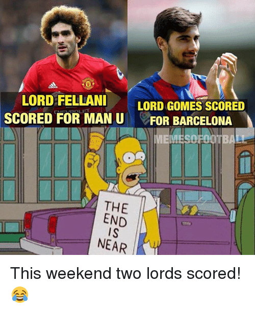 Memes, 🤖, and Weekend: LORD FELLANI  LORD GOMES SCORED  SCORED FOR MAN U  FOR BARCELONA  LLL THE  END  IS  NEAR This weekend two lords scored!😂