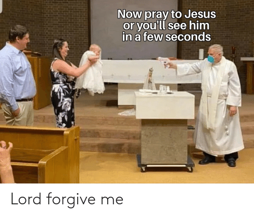 lord: Lord forgive me