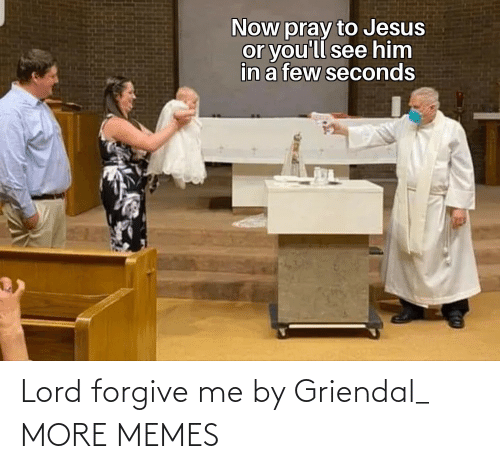 lord: Lord forgive me by Griendal_ MORE MEMES