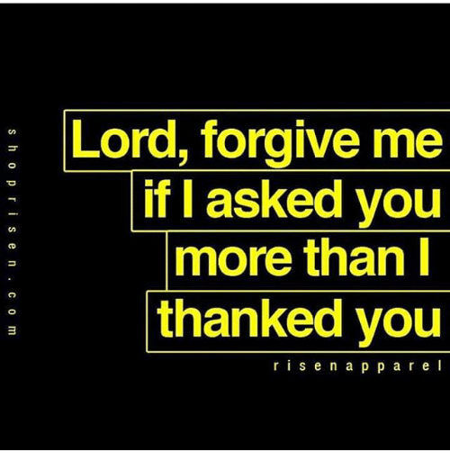 Lord Forgive Me if Asked You More Than I Thanked You R I S ...