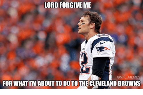Cleveland Browns, Meme, and Memes: LORD FORGIVE ME  NFL MEMES  FOR WHATIM ABOUT TO DO TOTHE CLEVELAND BROWNS