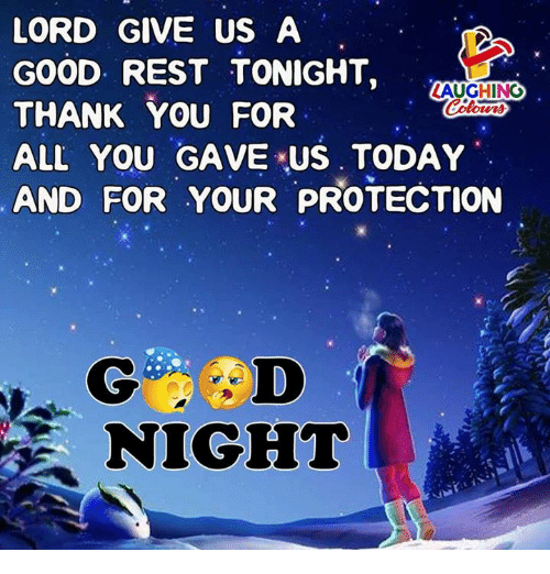 Thank You, Good, and Today: LORD GIVE US A  GOOD REST TONIGHT,  THANK YOU FOR  ALL YOU GAVE US TODAY  AND FOR YOUR PROTECTION  AUGHING  NIGHT