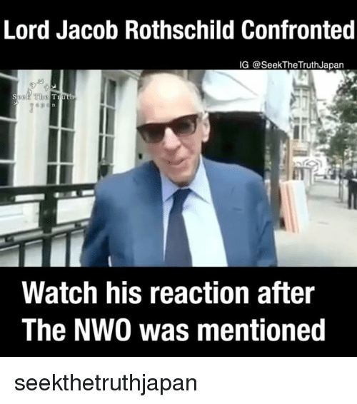 Jacob Rothschild: Lord Jacob Rothschild Confronted  IG SeekTheTruthJapan  Watch his reaction after  The NW0 was mentioned seekthetruthjapan