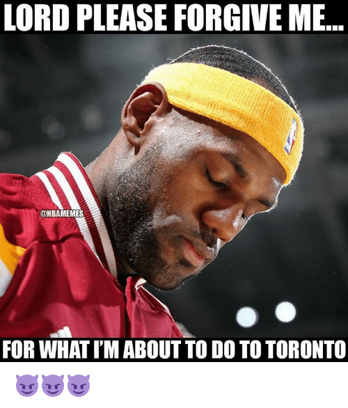 Nba, Forgiveness, and Ims: LORD PLEASE FORGIVE ME  @NBAMEMES  FOR WHAT I'M ABOUT TO DOTOTORONTO 😈😈😈
