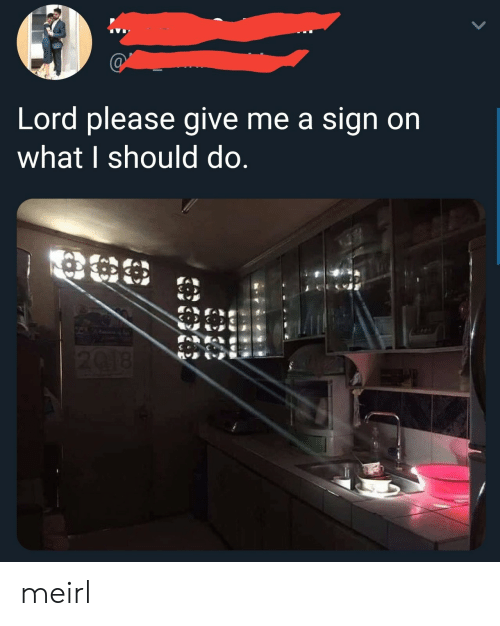 Give Me A Sign: Lord please give me a sign on  what I should do meirl