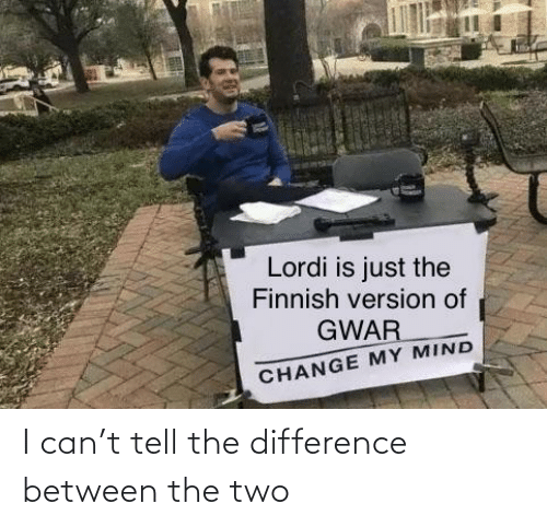 gwar: Lordi is just the  Finnish version of  GWAR  CHANGE MY MIND I can't tell the difference between the two