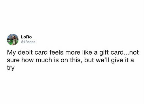 Dank, 🤖, and How: LORo  @1 Rohde  My debit card feels more like a gift card...not  sure how much is on this, but we'll give it a  try