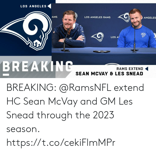 Los Angeles Rams: LOS ANGELES  AMS  LOS ANGELES RAMS  ANGELES  LOS A  BREAKING  RAMS EXTEND  SEAN MCVAY & LES SNEAD BREAKING: @RamsNFL extend HC Sean McVay and GM Les Snead through the 2023 season. https://t.co/cekiFlmMPr