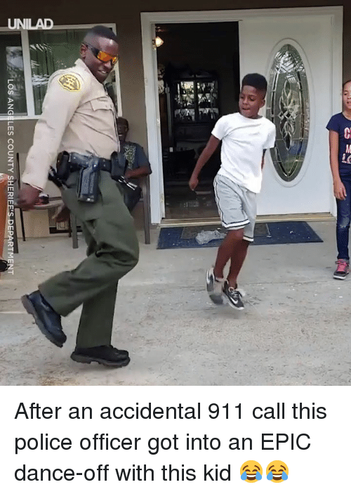 dance off: LOS ANGELES COUNTY SHER-EESDEPARTMENT After an accidental 911 call this police officer got into an EPIC dance-off with this kid 😂😂