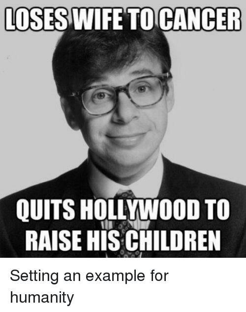 Children, Cancer, and Wife: LOSES WIFE TO CANCER  QUITS HOLLYWOOD TO  RAISE HIS CHILDREN <p>Setting an example for humanity</p>