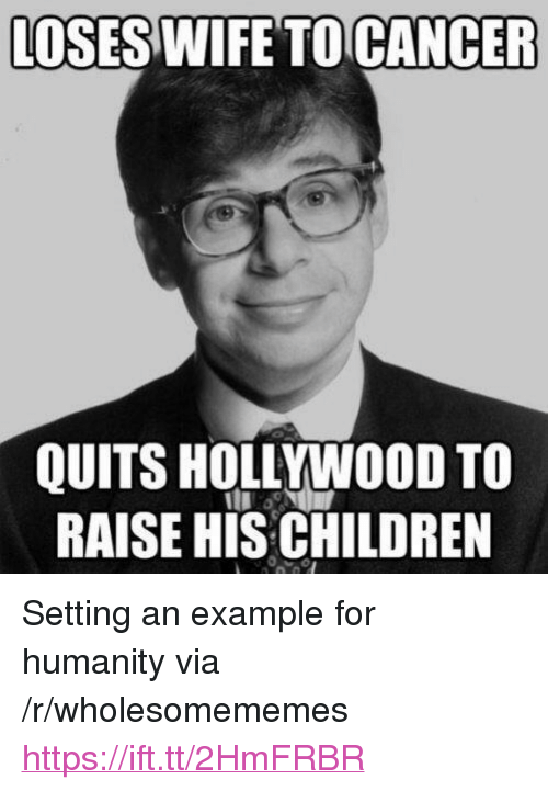 """Children, Cancer, and Wife: LOSES WIFE TO CANCER  QUITS HOLLYWOOD TO  RAISE HIS CHILDREN <p>Setting an example for humanity via /r/wholesomememes <a href=""""https://ift.tt/2HmFRBR"""">https://ift.tt/2HmFRBR</a></p>"""