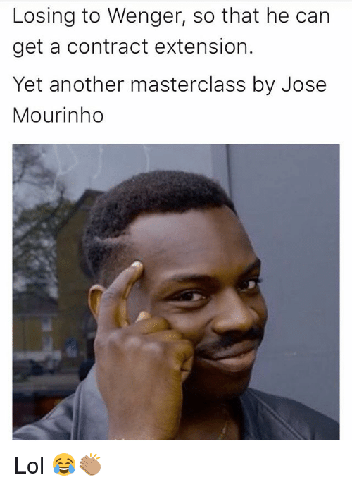 Lol, Memes, and José Mourinho: Losing to Wenger, so that he can  get a contract extension.  Yet another masterclass by Jose  Mourinho Lol 😂👏🏽