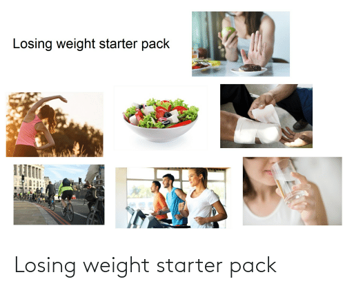 Losing Weight: Losing weight starter pack
