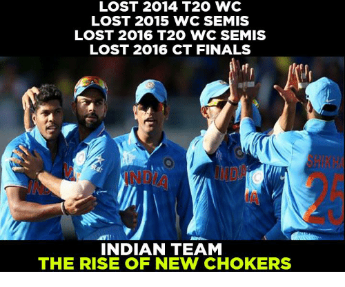 chokers: LOST 2014 T20 WC  LOST 2015 WC SEMIS  LOST 2016 T20 WC SEMIS  LOST 2016 CT FINALS  INDIAN TEAM  THE RISE OF NEW CHOKERS
