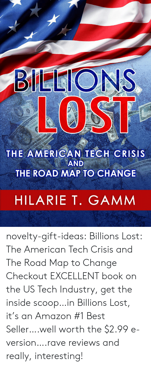 Rave: LOST  ER550  THE AMERICAN TECH CRISIS  AND  THE ROAD MAP TO CHANGE  NİEllla  HILARIET, GAMM novelty-gift-ideas:   Billions Lost: The American Tech Crisis and The Road Map to Change     Checkout EXCELLENT book on the US Tech Industry, get the inside scoop…in Billions Lost, it's an Amazon #1 Best Seller….well worth the $2.99 e-version….rave reviews and really, interesting!