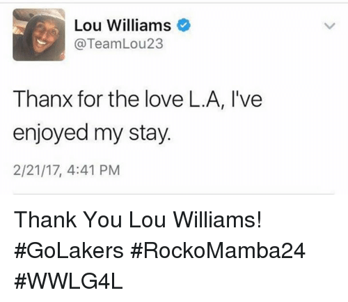 Love, Memes, and Thank You: Lou Williams  TeamLou23  Thanx for the love L.A, l've  enjoyed my stay.  2/21/17, 4:41 PM Thank You Lou Williams! #GoLakers   #RockoMamba24 #WWLG4L