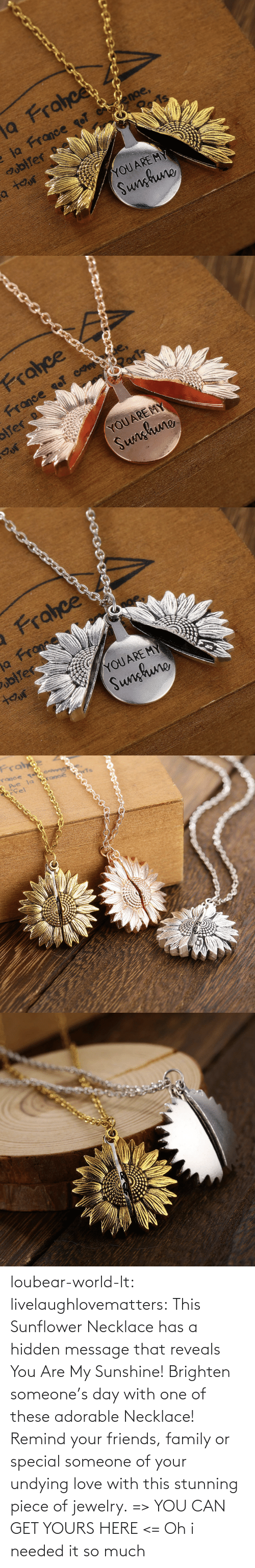 sunshine: loubear-world-lt: livelaughlovematters:   This Sunflower Necklace has a hidden message that reveals You Are My Sunshine! Brighten someone's day with one of these adorable Necklace! Remind your friends, family or special someone of your undying love with this stunning piece of jewelry. => YOU CAN GET YOURS HERE <=    Oh i needed it so much