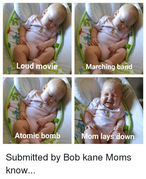 Lay's, Memes, and Moms: Loud movie  Marching band  3  Atomic bomb  Mom lays down Submitted by Bob kane   Moms know...
