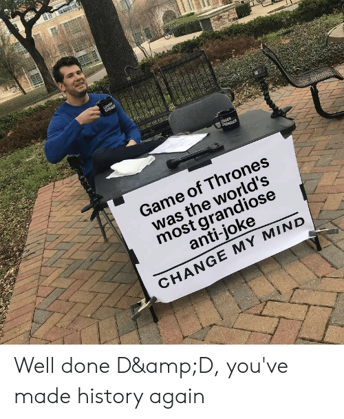 Anti Joke: LOUDER  CROWE  UDER  CROWDER  Game of Thrones  was the world's  most grandiose  anti-joke  CHANGE MY MIND  4 Well done D&D, you've made history again