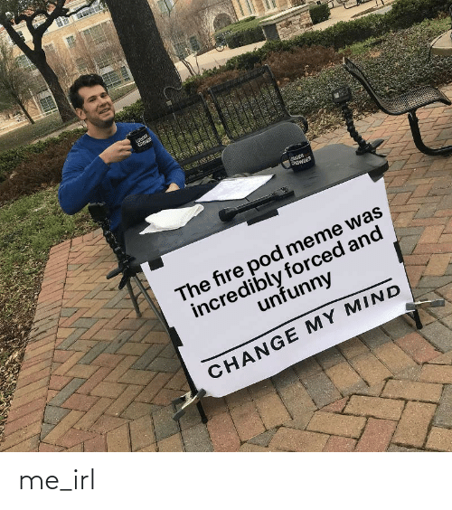 Crowder: LOUDER  CROWE  UDER  CROWDER  The fire pod meme was  incredibly forced and  unfunny  CHANGE MY MIND  EILE me_irl