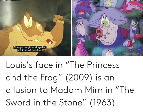 """frog: Louis's face in """"The Princess and the Frog"""" (2009) is an allusion to Madam Mim in """"The Sword in the Stone"""" (1963)."""