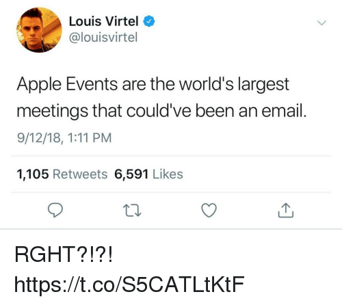Apple, Funny, and Email: Louis Virtel  @louisvirtel  Apple Events are the world's largest  meetings that could've been an email  9/12/18, 1:11 PM  1,105 Retweets 6,591 Likes RGHT?!?! https://t.co/S5CATLtKtF