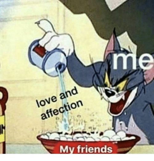 Friends, Love, and Affection: love and  affection  My friends