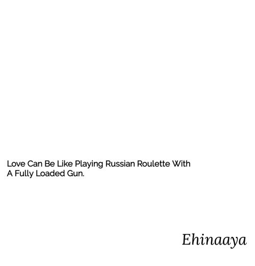 russian roulette: Love Can Be Like Playing Russian Roulette With  Fully Loaded Gun.  Ehinaaya