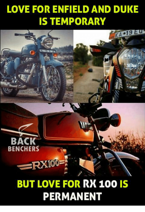 dukes: LOVE FOR ENFIELD AND DUKE  IS TEMPORARY  KA 19  BACK  BENCHERS  BUT LOVE FOR  RX 100 IS  PERMANENT