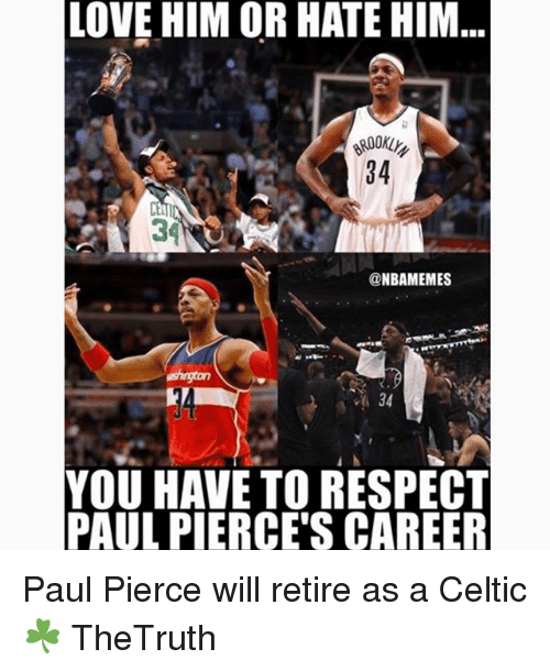 Paul Pierce: LOVE HIM OR HATE HIM  34  34  @NBAMEMES  34  YOU HAVE TO RESPECT  PAUL PIERCE'S CAREER Paul Pierce will retire as a Celtic ☘️ TheTruth