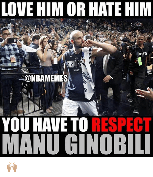 Love, Manu Ginobili, and Nba: LOVE HIM OR HATE HIM  NBAMEMES  YOU HAVE TO  RESPECT  MANU GINOBILI 🙌🏽