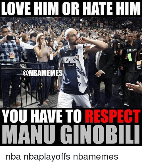Basketball, Love, and Manu Ginobili: LOVE HIM OR HATE HIM  NBAMEMES  YOU HAVE TO  RESPECT  MANU GINOBILI nba nbaplayoffs nbamemes