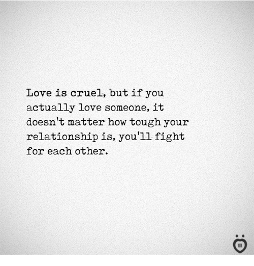 Love, Tough, and Fight: Love is cruel, but if you  actually love someone, it  doesn't matter how tough your  relationship is, you'll fight  for each other.