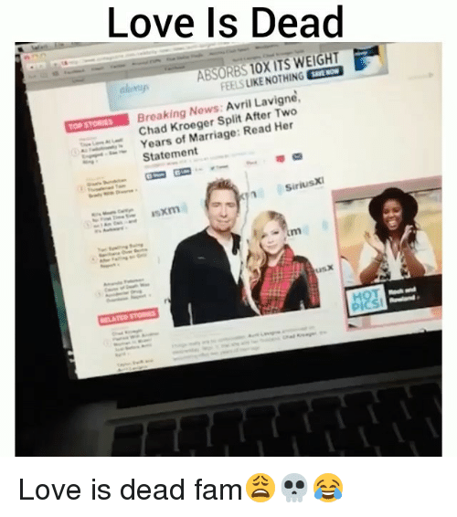 Chads: Love Is Dead  aloap  ABSORBS 1OX ITS WEIGHT  FEEL S LIKE NOTHING  Breaking Nows: Avril Lavigne  Chad Kroeger Split After Two  Years of Marriage: Read Her  Statement  SiriusXI Love is dead fam😩💀😂