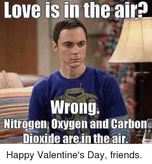 Memes, 🤖, and Carbon: Love is in the airp  Wrong.  Nitrogen Oxygen and Carbon  Dioxide are in the air. Happy Valentine's Day, friends.
