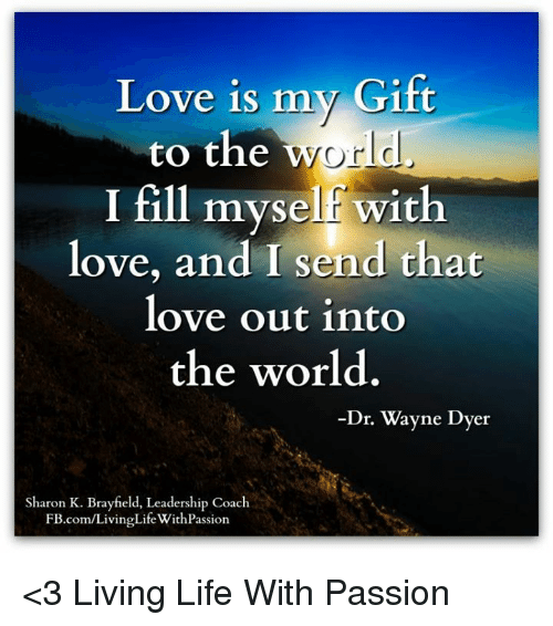Love Is My Gift To The Wor I Fill Myself With Love And I Send That