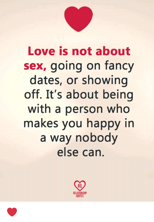 relationship quotes: Love is not about  sex, going on fancy  dates, or showing  off. It's about being  with a person who  makes you happy in  a way nobody  else can  RO  RELATIONSHIP  QUOTES ❤️