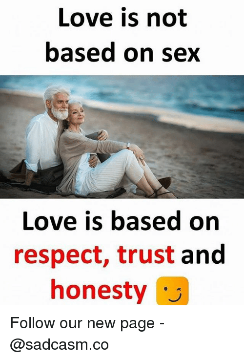 new page: Love is not  based on sex  Love is based on  respect, trust and  honesty Follow our new page - @sadcasm.co