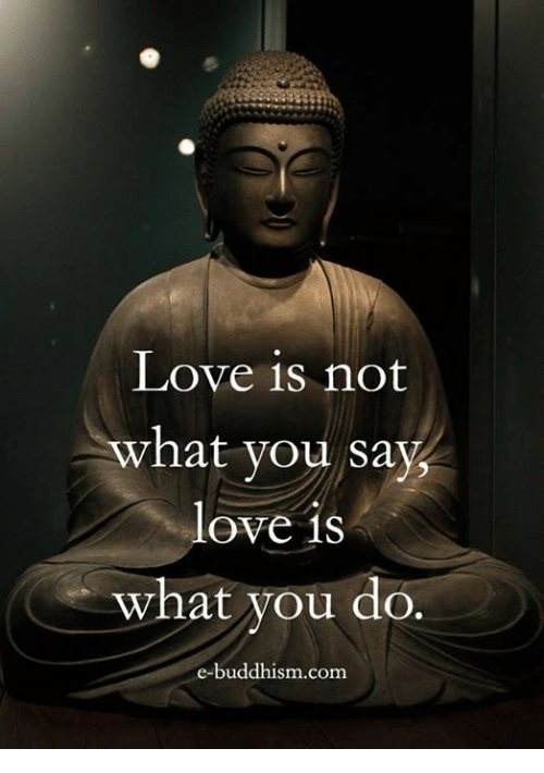 Buddhism: Love is not  vhat you say  love is  what you do  e-buddhism.com